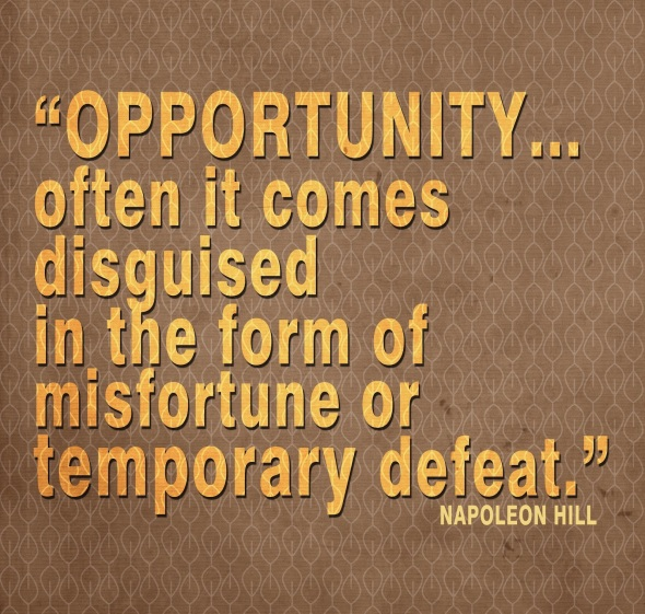 Opportunity often comes disguised in the form of misfortune or temporary defeat. Napolean Hill #quotes