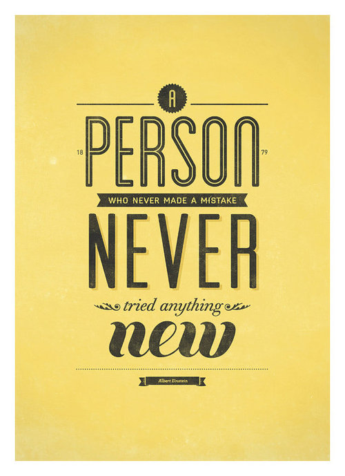 A person who has never made a mistake has never tried anything new. Albert Einstein #quote #poster