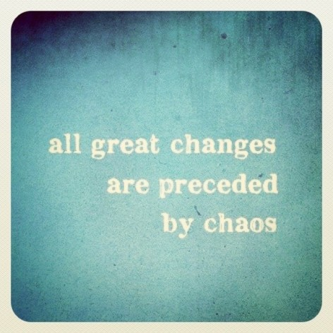 All great changes are preceded by chaos  ~  #quote #change #taolife