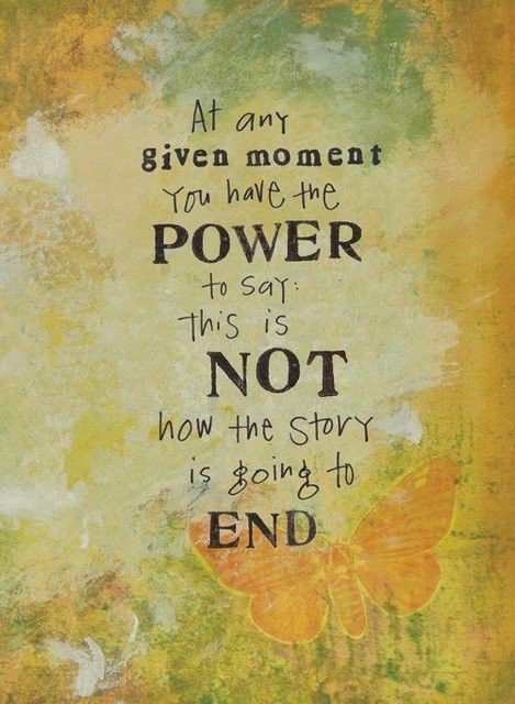 "At any given moment you have the power to say: ""This is not how the story is going to end.""  #taolife"