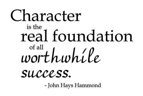Character is the real foundation of all worthwhile success ~ #character #substance #quotes #taolife