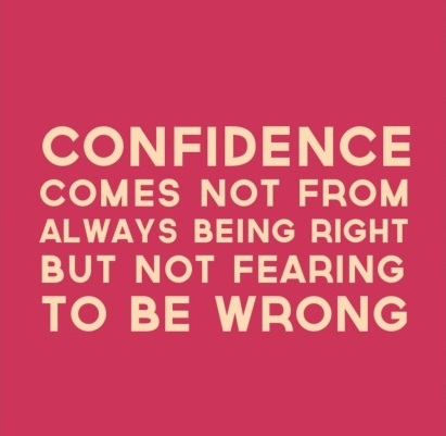 Confidence comes not from always being right,  but not fearing to be wrong.  Peter T McIntyre ~  #quote #success #confidence #taolife