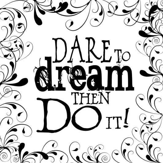 Dare To Dream, Then Do It!   ~    #posters #quotes #dream #taolife