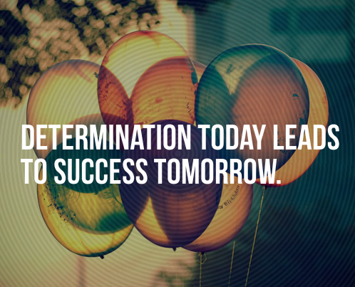 Determination today lead to success tomorrow  ~  #quote #success #determination #taolife