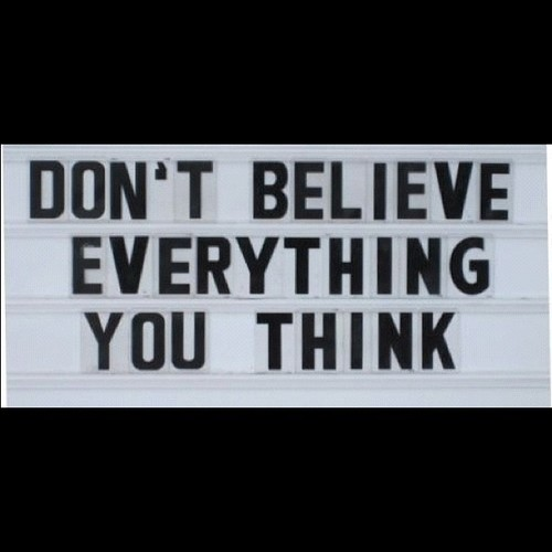 Dont Believe Everything You Think Think Quote Taolife Gaye