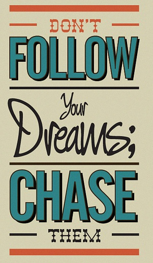 Don't follow your dreams, chase them.    #quote #dreams #vision #purpose #poster #taolife