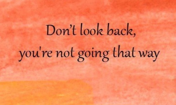 Don't look back, you're not going that way  ~   #quote #success #taolife