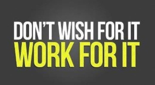 Don't wish for it, work for it.   ~  #quote #success #taolife