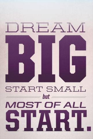Dream big. Start small. But most of all ... START!  Poster  ~  #poster #dream #taolife