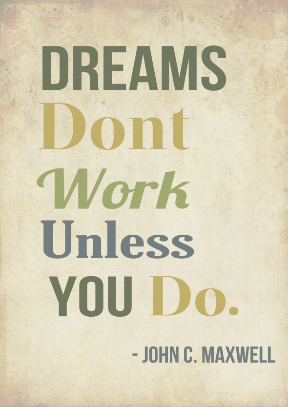 Dreams don't work unless you do. John C Maxwell #poster #quote