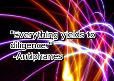 Everything yields to diligence ~ Antiphanes #quotes #life #success #taolife