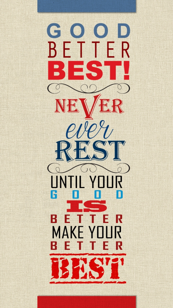 Good, better, best. Never let it rest. Until your good is better, and your better is best. #quote #best #success #taolife