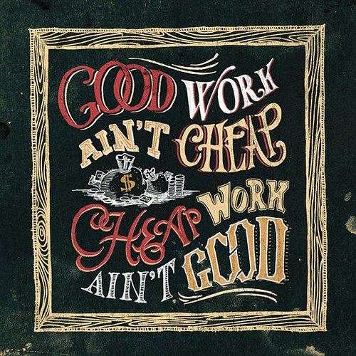 Good work ain't cheap, and cheap work ain't good. Posters ~ Quotes