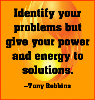 Identify your problems, but give your power and energy to the solutions. Tony Robbins  #quote #success #focus #attitude #taolife