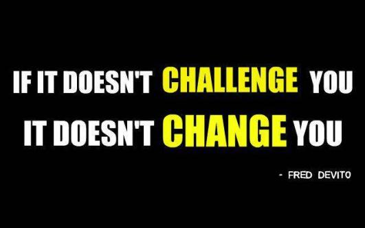 If it doesn't challenge you it doesn't change you.  #quote #taolife