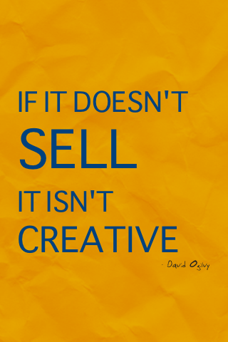 If it doesn't sell it isn't creative. David Ogilvy #quotes #sales #taolife