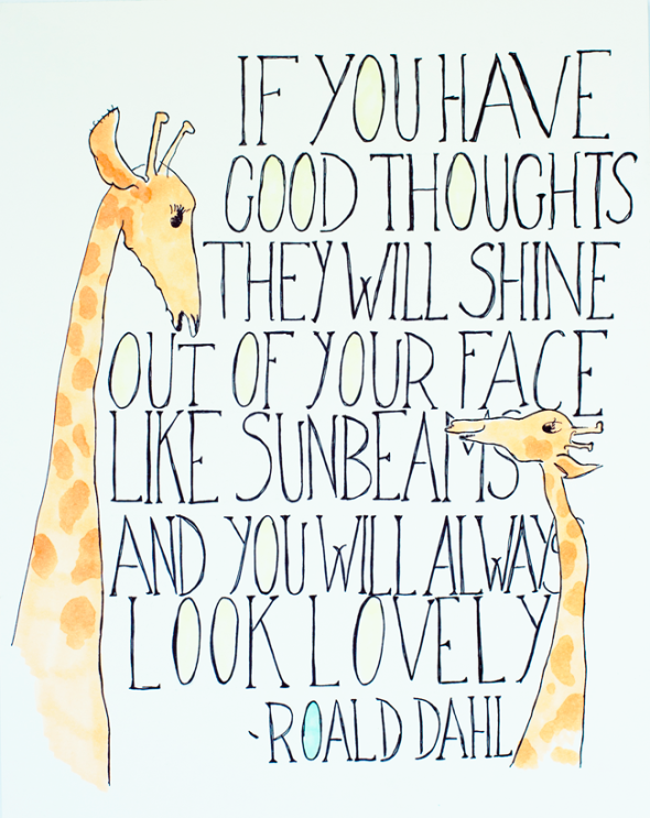 If you have good thoughts they will shine out of your face like sunbeams, and you will always look lovely  ~  Roald Dahl  #thinking #kindness #quotes # taolife #posters