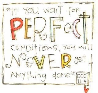 If you wait for perfect conditions you will never get anything done ~  #quotes #success #achievement # taolife #posters