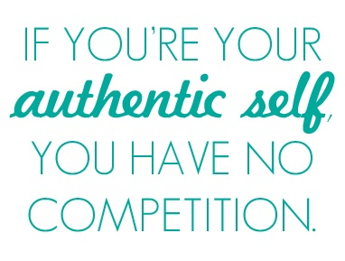 e635006e39 If you re your authentic self you have no competition ~  quote  authenticity