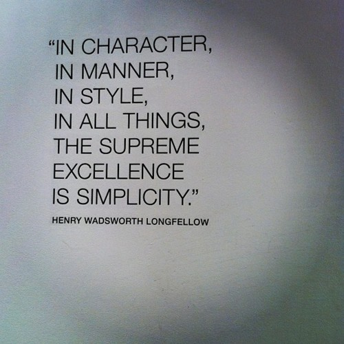 In character, in manner, in style, in all things, the supreme excellence is simplicity. Henry Wadsworth Longfellow  #quotes  #taolife