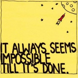 It always seems impossible till it's done.  #quote #taolife #perseverance