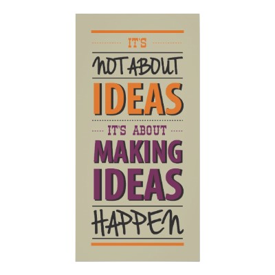 It's not about ideas, it's about making ideas happen.