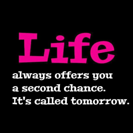 Life always offers you a second chance. It's called tomorrow.  ~   #quote #life #taolife