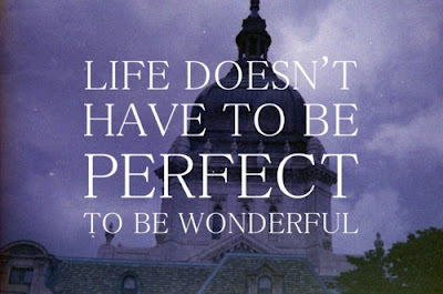 Life doesn't have to be perfect to be wonderful  ~ #life #quote #taolife