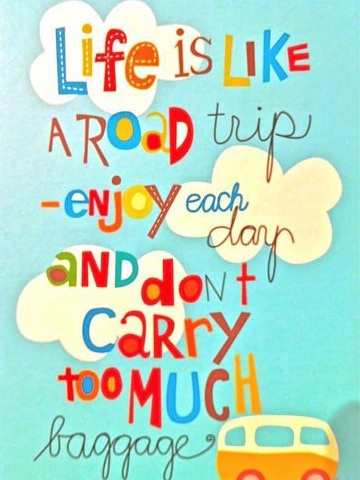 Life is like a road trip. Enjoy each day and don't carry too much baggage  ~  #life  #posters  #taolife