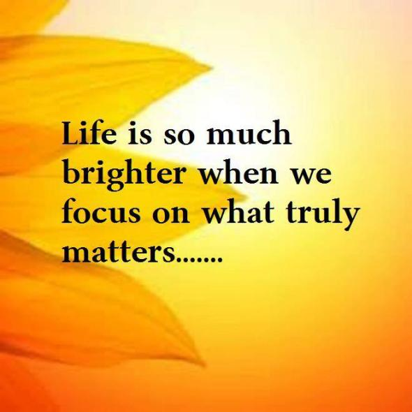 Life is much brighter when we focus on what truly matters  ~  #posters  #taolife  #quotes