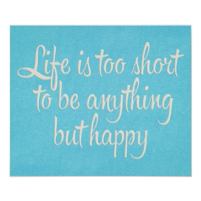 Life is too short to be anything but happy ~ #quote #life ...