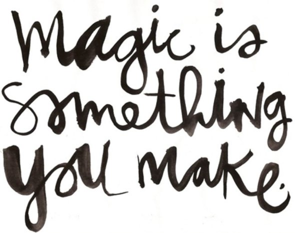 Magic is something we make  ~  #success  #quotes  #taolife  #posters