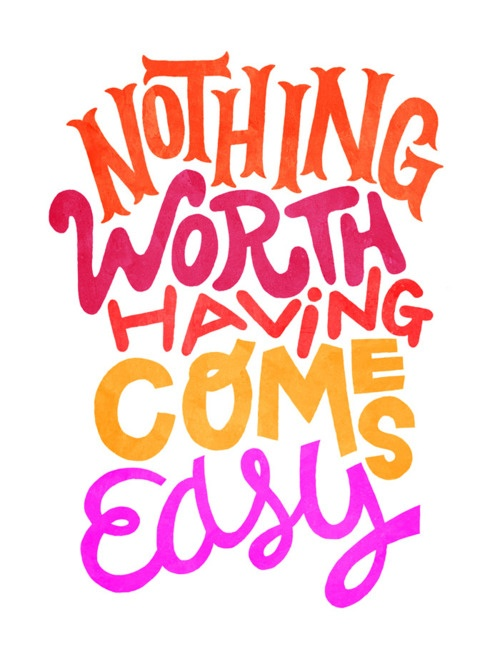 Nothing worth having comes easy  ~  #taolife  #quotes #posters