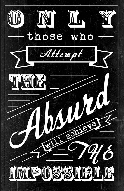 Only those who attempt the absurd will achieve the impossible.   ~   #poster