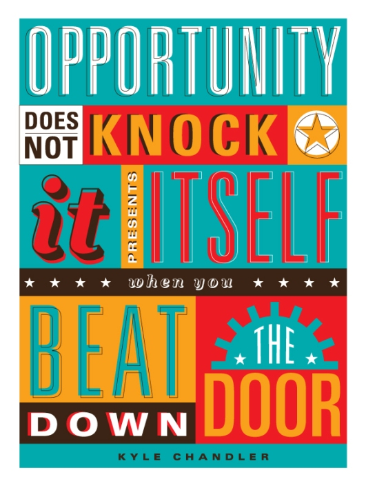 Opportunity does not knock, it presents itself when you beat down the door. Kyle Chandler ~ Poster