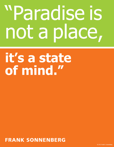 Paradise is not a place, it's a state of mind. Frank Sonnenberg ~ Posters ~ Quotes