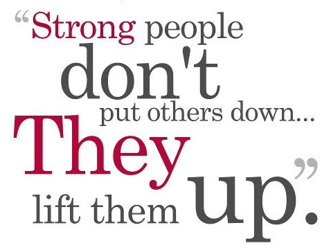 Strong people don't put others down. They lift them up.   ~  #poster  #character  #taolife