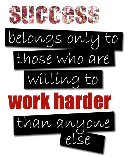 Success belongs only to those who are willing to work harder than anyone else  ~ #quotes # success #taolife #posters