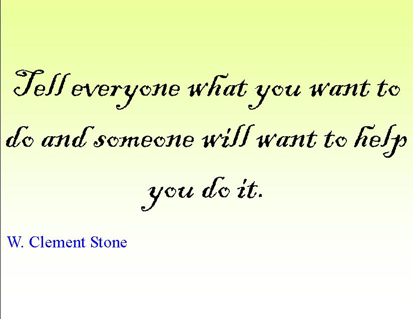Tell Everyone What You Want To Do And Someone Will Want To