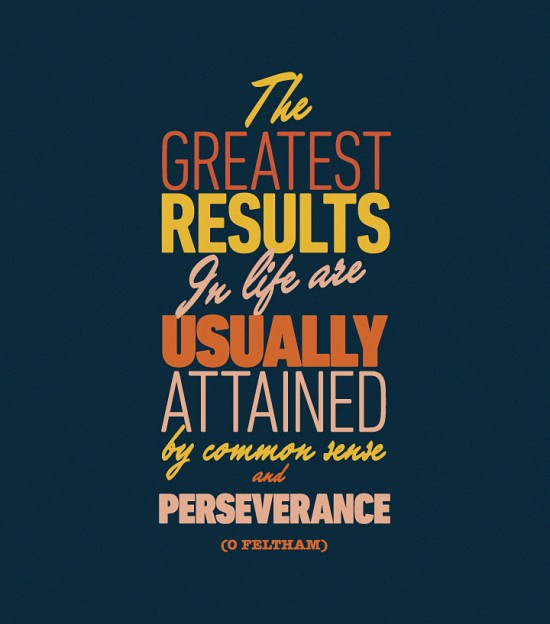 The greatest results in life are usually attained by common sense and perseverance.  Owen Feltham  #poster  #quote
