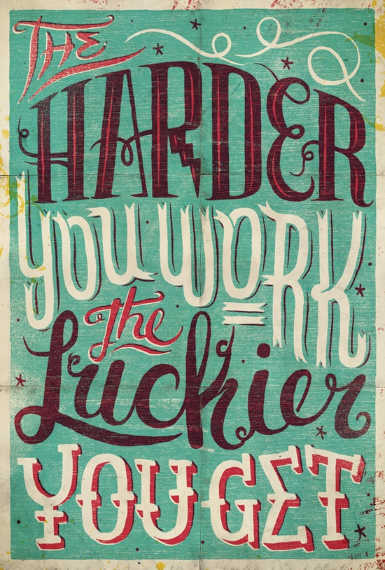 The harder you work the luckier you get.  #poster  #taolife