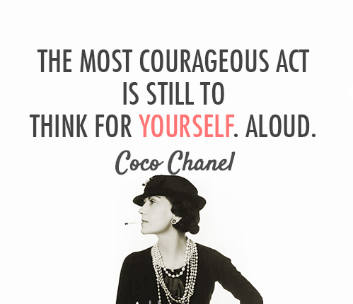 The most courageous act is still to think for yourself. Aloud! Coco Chanel  ~  #quote #courage #determination #confidence #taolife