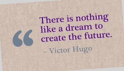 There is nothing like a dream to create the future  ~  Victor Hugo  #vision #success #quotes #taolife