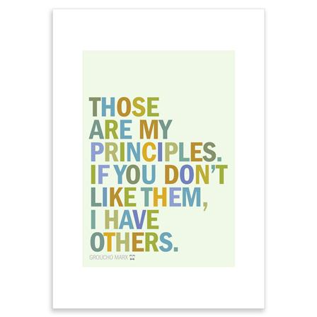 Those are my principles. If you don't like them I have others. Groucho Marx ~ Poster