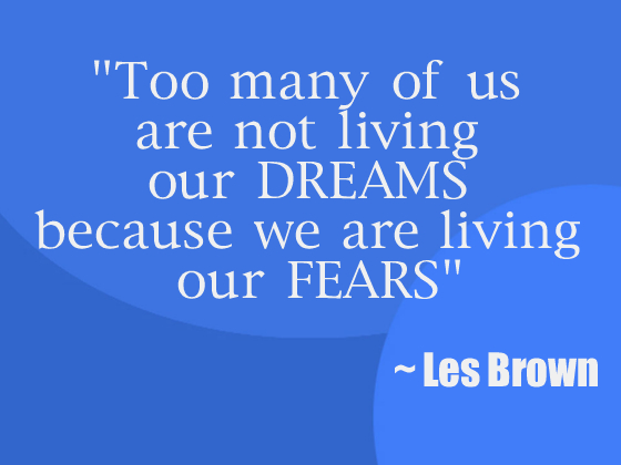 Too many of us are not living our dreams because we are living our fears. Les Brown #quote #taolife