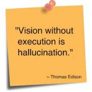 Vision without execution is hallucination. Thomas Edison