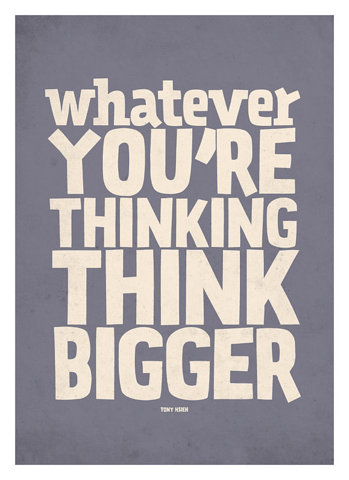 Whatever you're thinking, think bigger!  #poster  #quote  Think Big
