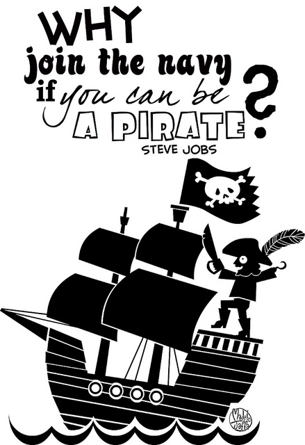 Why join the navy if you can be a pirate. Steve Jobs  ~ #poster #quote #SteveJobs #pirate #business #taolife
