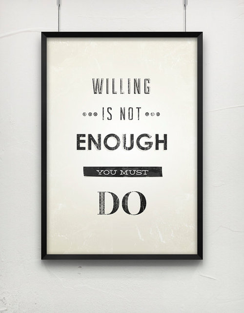 Willing is not enough, you must do.  ~  #posters  #action  #taolife #quotes