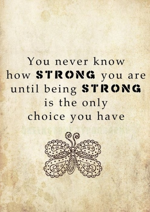 You never know how strong you are  until being strong is the only choice you have.  #poster #strength #resilience #taolife